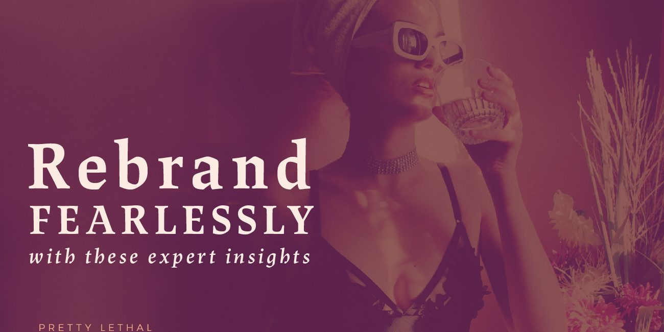 Rebrand Fearlessly with These Expert Insights